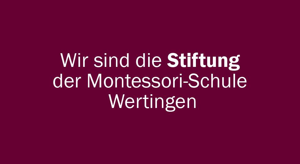 Wir sind die Stiftung der Montessori-Schule Wertingen